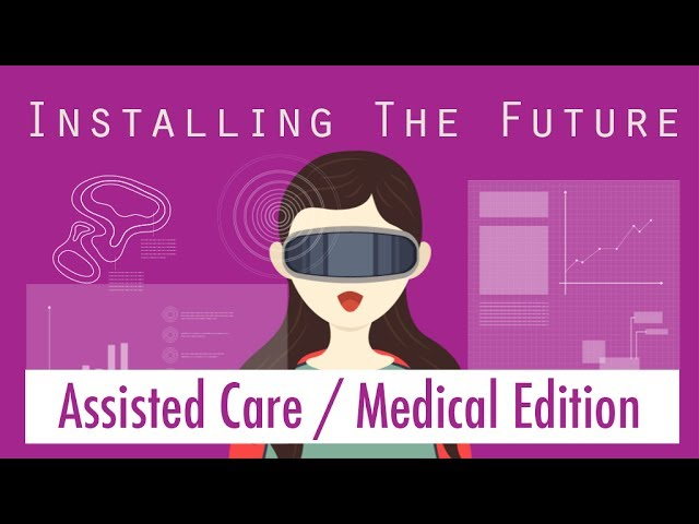INSTALLING THE FUTURE: Assisted Care / Healthcare Virtual, Augmented, & Mixed Reality Best Practices