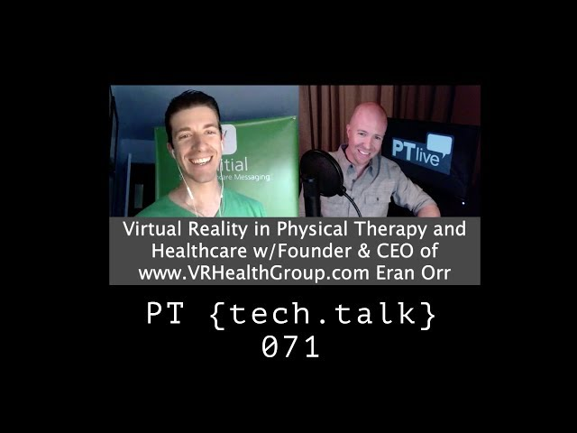 PT TechTalk 071 – Virtual Reality in PT and Healthcare w/ VRHealthGroup.com Founder Eran Orr